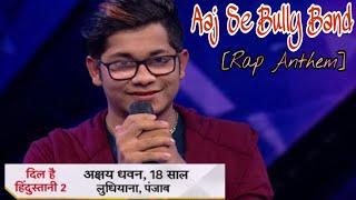 Aaj Se Bully Band | Rap Anthem (With Lyrics) | Akshay Dhawan | Dil Hai Hindustani 2
