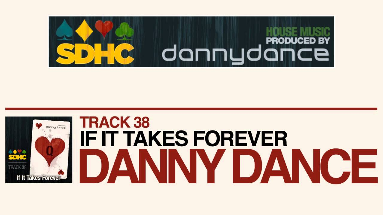 [House Music] Danny Dance - If It Takes Forever - SDHC 38