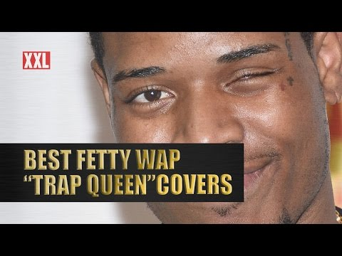 "The Best Fetty Wap ""Trap Queen"" Covers"