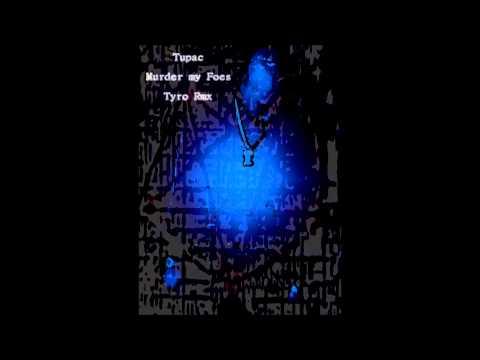 Tupac - Murder my foes (Tyro Remix 2015)