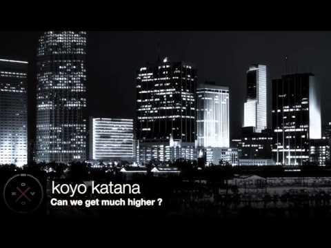 Koyo Katana - Can We Get Much Higher?