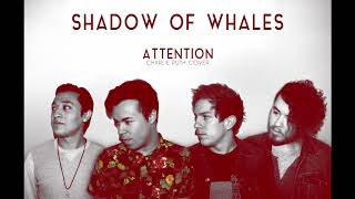 Attention - Charlie Puth [Shadow of Whales Cover]
