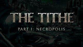 The Tithe – Part One: Necropolis