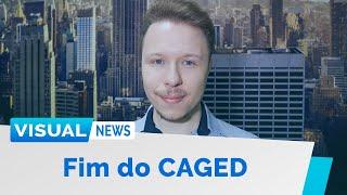 FIM DO CAGED, MUDANÇAS NO ESOCIAL E FIM DO SAQUE FGTS | Visual News