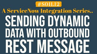 How to send dynamic data with REST Message in ServiceNow | 4MV4D | S01L12