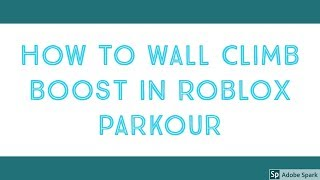 How to Wall Climb Boost in Roblox Parkour