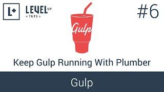 Learning Gulp #6 - Keep Gulp Running With Plumber