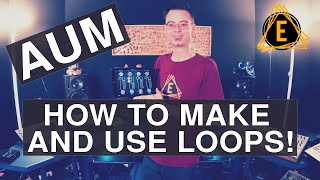 AUM - How To Make And Use LOOPS!