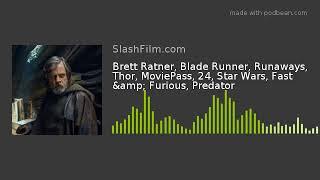 Brett Ratner, Blade Runner, Runaways, Thor, MoviePass, 24, Star Wars, Fast & Furious, Predator