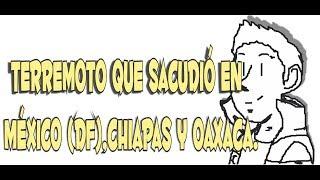 Terremoto que sacudió en México (DF),Chiapas y Oaxaca