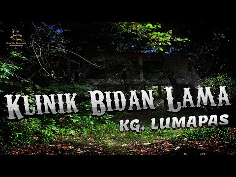 MENANGIS! Klinik Bidan Lama, Kg. Lumapas | GLP Paranormal Official