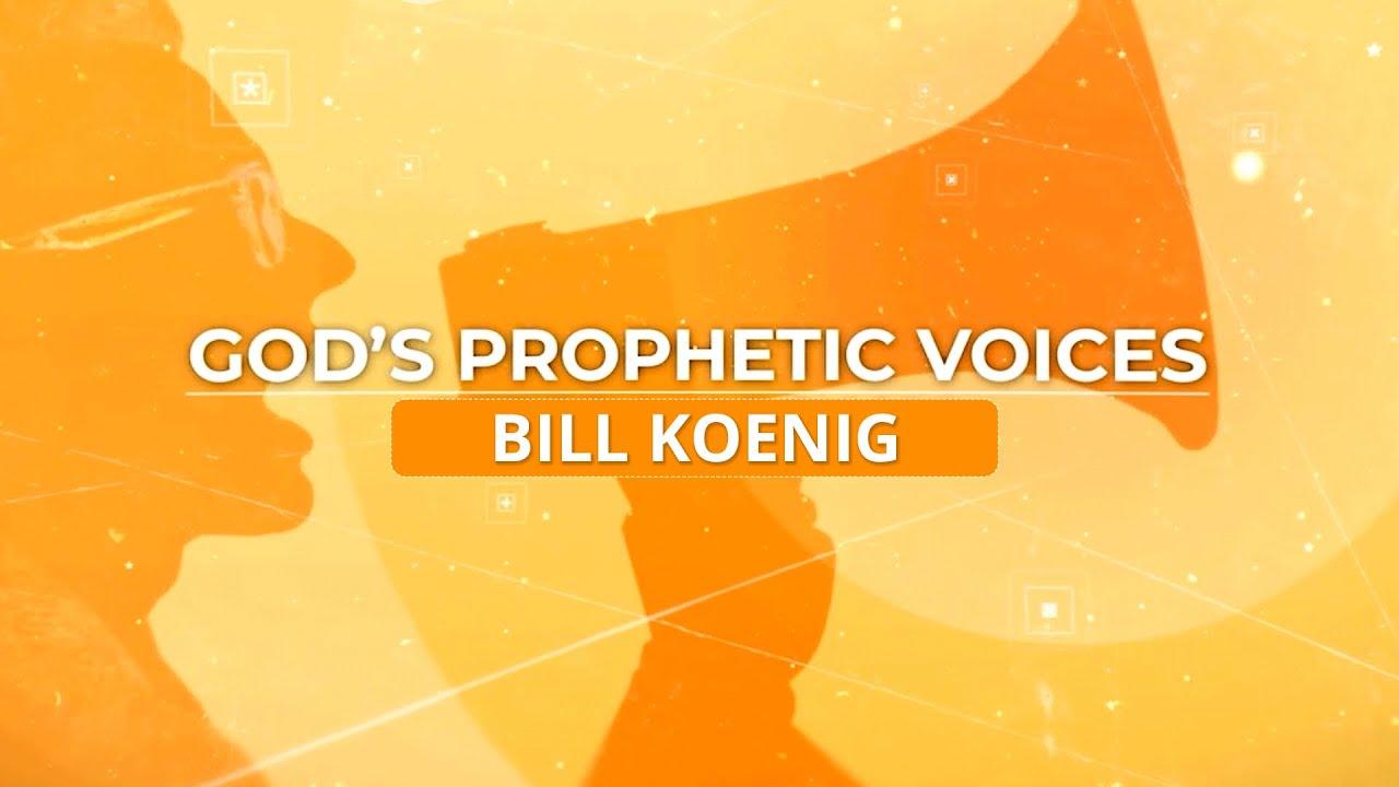 God's Prophetic Voices: Bill Koenig