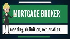 What is MORTGAGE BROKER? What does MORTGAGE BROKER mean? MORTGAGE BROKER meaning & explanation