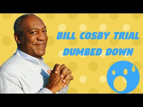 The Bill Cosby Trial Dumbed Down / Explained