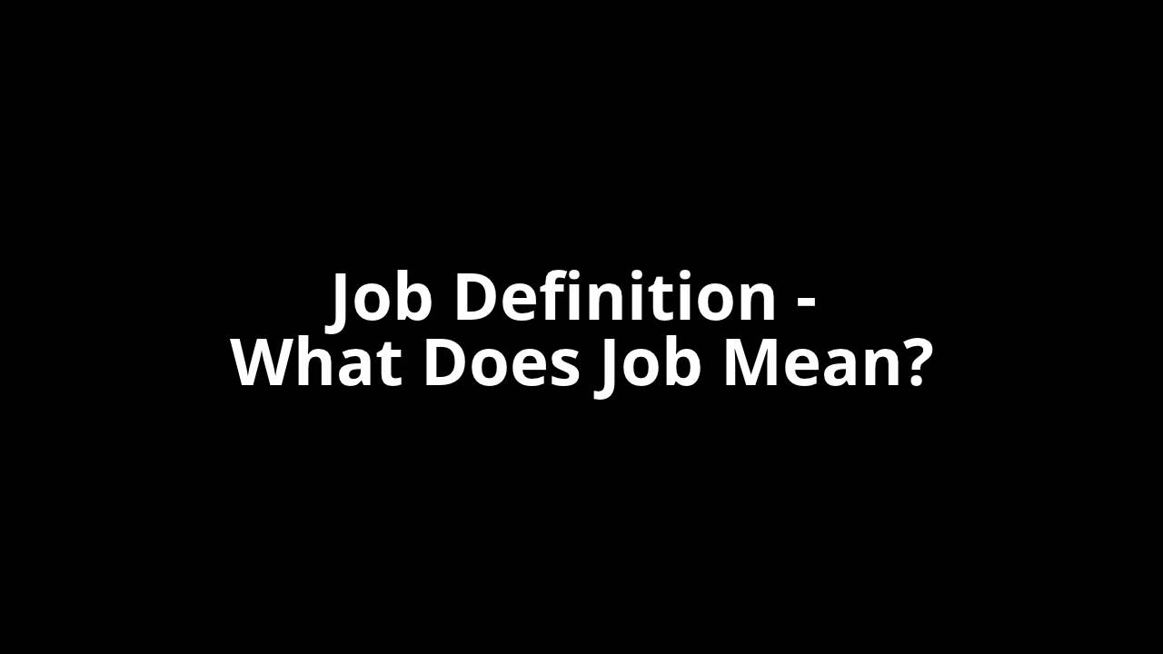 Job Definition   What Does Job Mean?