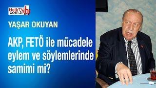 AKP, FETÖ ile mücadele eylem ve söylemlerinde samimi mi? // Yaşar Okuyan