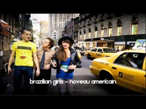 Brazilian Girls - Noveau Americain
