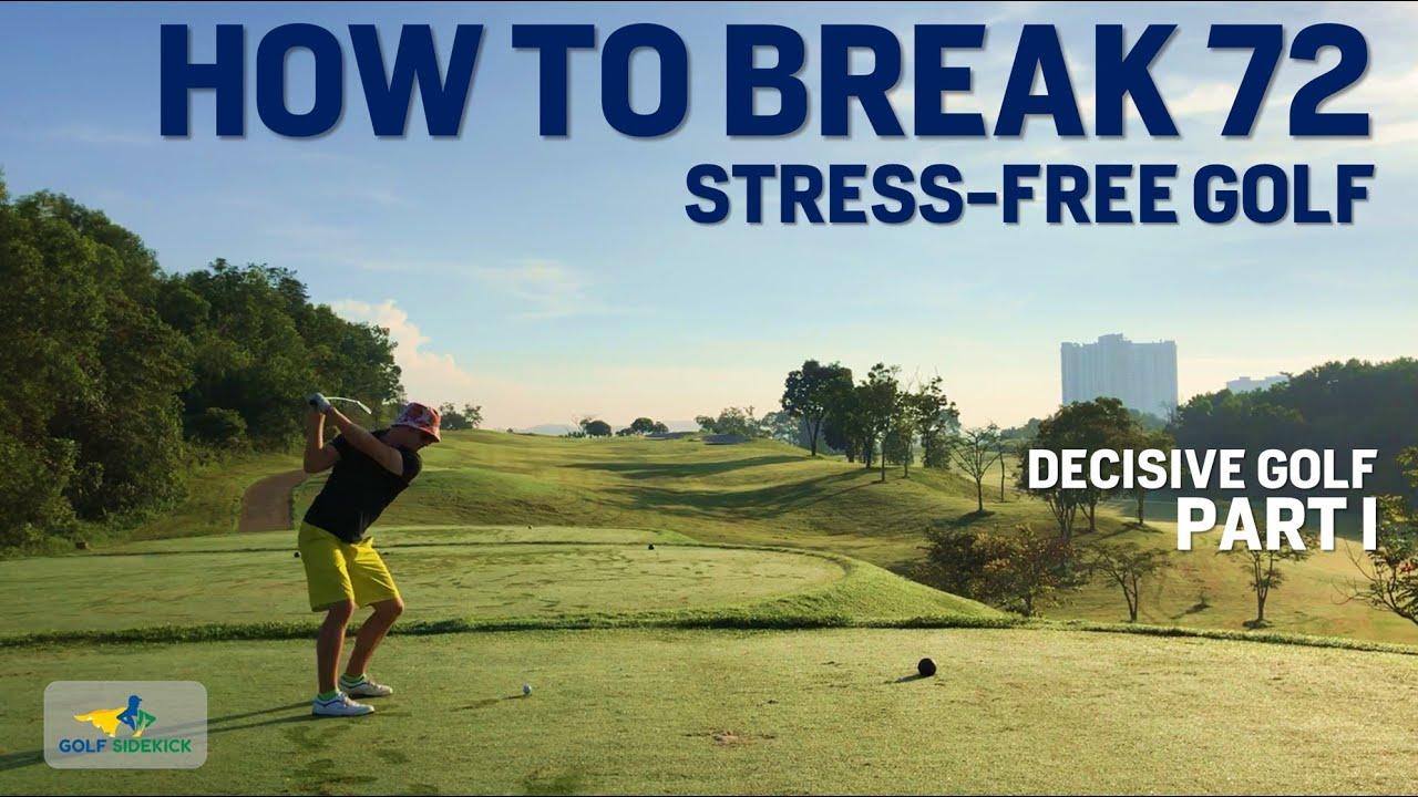 HOW TO BREAK PAR - DECISIVE STRESS-FREE SUPER GOLF PART 1