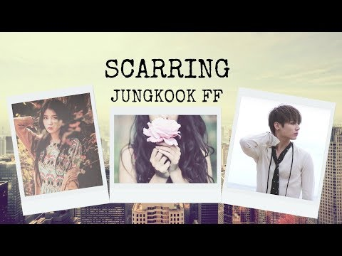 [JUNGKOOK FF] SCARRING EP. 15