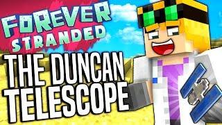 Minecraft - THE DUNCAN TELESCOPE - Forever Stranded #62