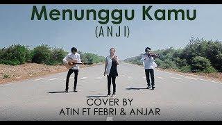 Menunggu Kamu | Anji (Cover) By Atin Peto Ft Febri Wiko & Anjar