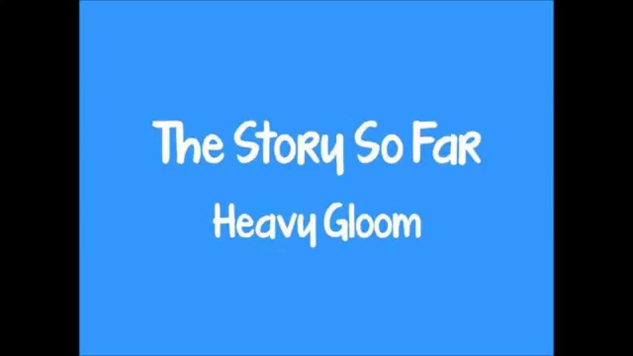 The Story So Far - Heavy Gloom (Lyrics) HD