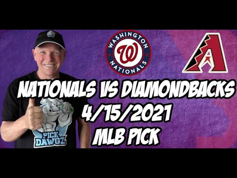 Washington Nationals vs Arizona Diamondbacks 4/15/21 MLB Pick and Prediction MLB Tips Betting Pick