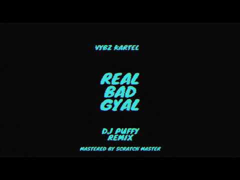 Real Bad Gyal (Dj Puffy Remix) - Vybz Kartel