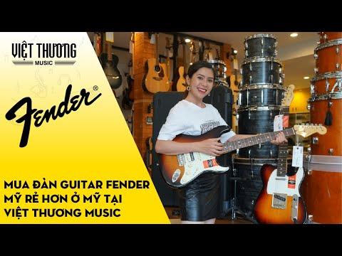 Mua đàn guitar Fender Mỹ rẻ hơn ở Mỹ tại Việt Thương Music