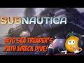Subnautica Walk Through! #10 Sea Treaders Path Wreck!