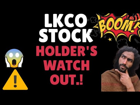 Luokung Technology (LKCO) WATCH OUT HOLDER'S