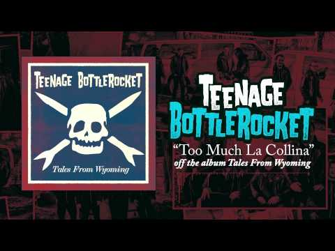 Teenage Bottlerocket - Too Much La Collina
