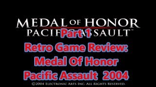 Retro PC Game Review: 2004 Medal Of Honor Pacific Assault part 1