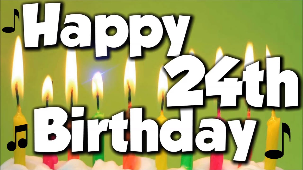 Happy 24th Birthday Happy Birthday To You Song Youtube