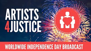 ARTISTS4JUSTICE WORLDWIDE INDEPENDENCE DAY BROADCAST