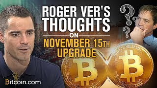 Roger Ver's Thoughts on 15th November Bitcoin Cash Upgrade