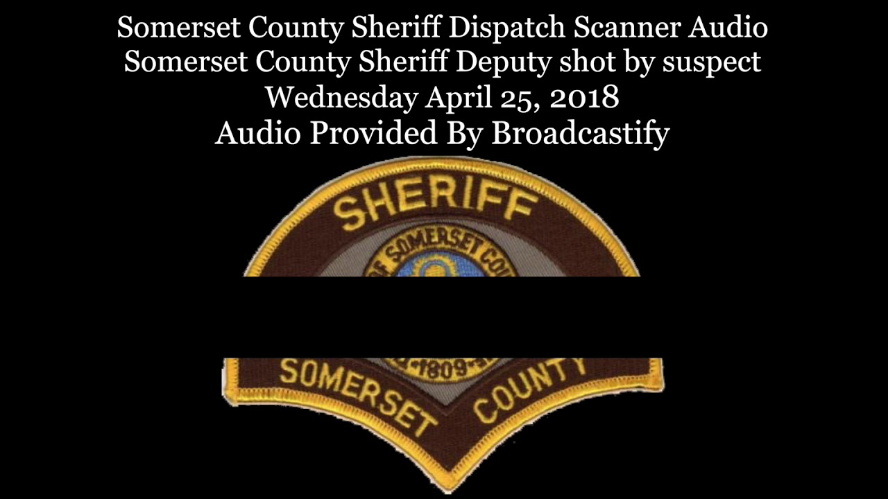Somerset County Sheriff Dispatch Scanner Audio Somerset County Sheriff  Deputy shot by suspect