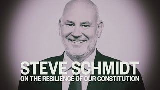 Steve Schmidt On: The U.S. Constitution And Its Resilience In The Face Of Trump | MSNBC