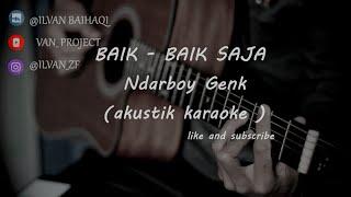 BAIK BAIK SAJA - NDARBOY GENK ( Akustik Karaoke ) female key