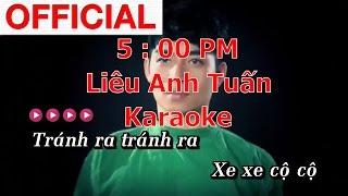 [Karaoke] 5:00 Pm - Liêu Anh Tuấn (beat gốc) - andykaraoke.com