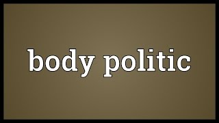 Body politic Meaning