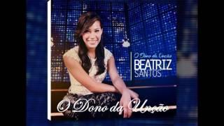 Baixar Beatriz Santos | O Dono da Unção