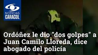 """Javier Ordóñez le dio """"dos golpes"""" a Juan Camilo Lloreda, dice abogado del policía"""