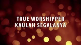 Download True Worshipper - Kaulah Segalanya