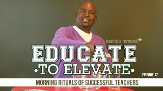 Morning Rituals of Successful Teachers - Kantis Simmons (ETE Ep.12)