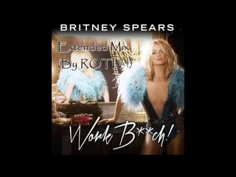 Britney Spears - Work Bitch (Extended Mix Version By ROTIV !)