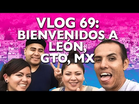 VLOG 69 BIENVENIDOS A LEÓN, GUANAJUATO, MÉXICO