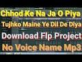 Chhod Ke Na Ja O Piya Tujhko Maine Dil De Diya Download Fl Project No Voice Name Mp3