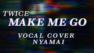 【 Nyamai 】TWICE(트와이스) - MAKE ME GO Vocal Cover