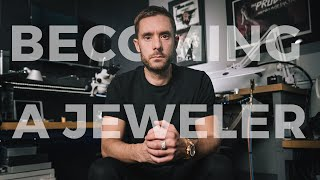 Becoming A Jeweler - My Story